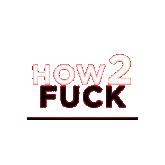How 2 Fuck